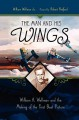 The Man and His Wings: William A. Wellman and the Making of the First Best Picture - William Wellman Jr., William Wellman Jr.