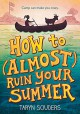 How to (Almost) Ruin Your Summer - Taryn Souders