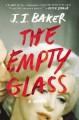 The Empty Glass: A Novel - J.I. Baker