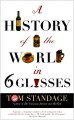 A History of the World in Six Glasses - Tom Standage