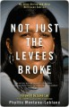 Not Just the Levees Broke: My Story During and After Hurricane Katrina - Phyllis Montana-Leblanc, Spike Lee