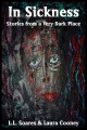 In Sickness: Stories From a Very Dark Place - L.L. Soares