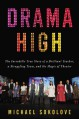 Drama High: The Incredible True Story of a Brilliant Teacher, a Struggling Town, and the Magic of Theater - Michael Sokolove