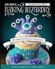 Geek Sweets: An Adventurer's Guide to the World of Baking Wizardry - Jenny Burgesse, Jen Yates