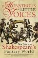 Monstrous Little Voices: New Tales From Shakespeare's Fantasy World - Adrian Tchaikovsky, Kate Heartfield, Foz Meadows, Emma Newman, Jonathan Barnes