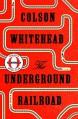 The Underground Railroad (Oprah's Book Club): A Novel - Colson Whitehead