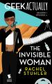Geek Actually: The Invisible Woman (Season 1 Episode 2) - Rachel Stuhler, Melissa Blue, Cecilia Tan, Cathy Yardley