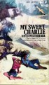 My Sweet Charlie; A Drama In Three Acts - David Westheimer