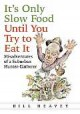 It's Only Slow Food Until You Try to Eat It: Misadventures of a Suburban Hunter Gather - Bill Heavey