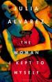 The Woman I Kept to Myself - Julia Alvarez