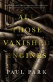 All Those Vanished Engines - Paul Park