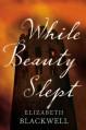 While Beauty Slept - Elizabeth Blackwell