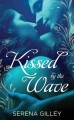 Kissed by the Wave - Serena Gilley