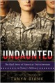 Undaunted: The Real Story of America's Servicewomen in Today's Military - Tanya Biank