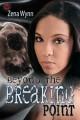 Beyond the Breaking Point - Zena Wynn