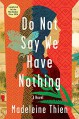 Do Not Say We Have Nothing: A Novel - Madeleine Thien