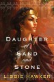 Daughter of Sand and Stone - Libbie Hawker