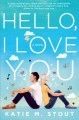 Hello, I Love You: A Novel - Katie M. Stout