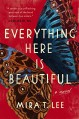 Everything Here is Beautiful - Mira T. Lee