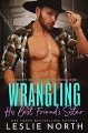 Wrangling His Best Friend's Sister (Beckett Brothers Book 1) - Leslie North