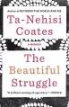 The Beautiful Struggle: A Memoir - Ta-Nehisi Coates