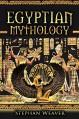 Egyptian Mythology: Gods, Pharaohs and Book of the Dead of Egyptian Mythology (Egyptian Mysteries - Tutankhamen - Cleopatra - Ancient Egypt - Pyramids ... - Norse - Egyptian - Mythology Trilogy 3) - Stephan Weaver