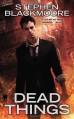 Dead Things - Stephen Blackmoore