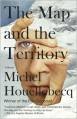 The Map and the Territory - Michel Houellebecq, Gavin Bowd (Translator)