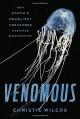 Venomous: How Earth's Deadliest Creatures Mastered Biochemistry - Christie Wilcox