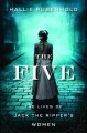 The Five: The Untold Lives of the Women Killed by Jack the Ripper - Hallie Rubenhold
