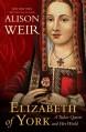 Elizabeth of York: A Tudor Queen and Her World - Alison Weir