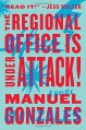 The Regional Office is Under Attack!: A Novel - Manuel G. Gonzales