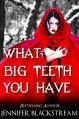 What Big Teeth You Have: A Romantic Retelling of Little Red Riding Hood - Jennifer Blackstream