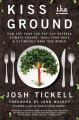 Kiss the Ground: How the Food You Eat Can Reverse Climate Change, Heal Your Body & Ultimately Save Our World - Josh Tickell, John Mackey