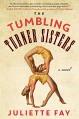 The Tumbling Turner Sisters: A Novel - Juliette Fay