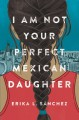 I Am Not Your Perfect Mexican Daughter - Erika L. Sánchez