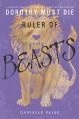 Ruler of Beasts (Dorothy Must Die Novella) - Danielle Paige