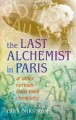 The Last Alchemist in Paris: & Other Curious Tales from Chemistry - Lars Ohrstrom