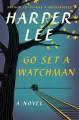 Go Set a Watchman - Harper Lee