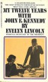 My Twelve Years with John F. Kennedy - Evelyn Lincoln