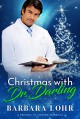 Christmas with Dr. Darling: A Clean Friends to Lovers Romance (Best Friends to Forever Book 3) - Barbara Lohr