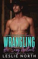 Wrangling His Sexy Assistant (Beckett Brothers Book 2) - Leslie North