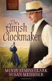 The Amish Clockmaker (The Men of Lancaster County) - Mindy Starns Clark, Susan Meissner