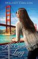 All Summer Long: A San Francisco Romance (Follow Your Heart) - Melody Carlson