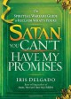 Satan, You Can't Have My Promises: The Spiritual Warfare Guide to Reclaim What's Yours - Iris Delgado