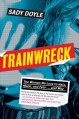 Trainwreck: The Women We Love to Hate, Mock, and Fear . . . and Why - Sady Doyle